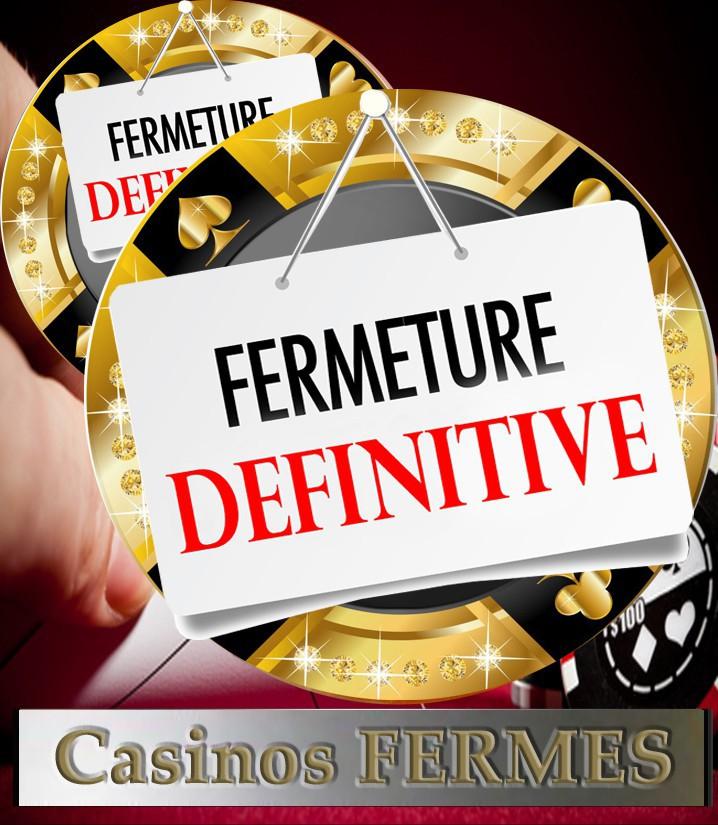 CASINOS FERMES